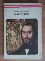 Anticariat: Camil Petrescu - Balcescu