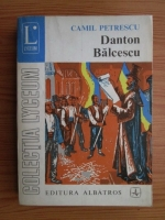 Anticariat: Camil Petrescu - Danton Balcescu, volumul 3. Teatru