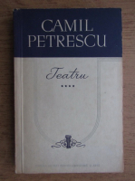 Camil Petrescu - Teatru (volumul 4)