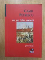 Camil Petrescu - Un om intre oameni, volumul 1. Procesul