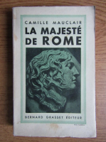 Anticariat: Camille Mauclair - La majeste de Rome (1932)