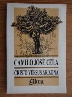 Anticariat: Camilo Jose Cela - Cristo versus Arizona