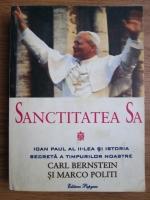 Carl Bernstein, Marco Politi - Sanctitatea Sa Ioan Paul al II-lea si istoria secreta a timpurilor noastre
