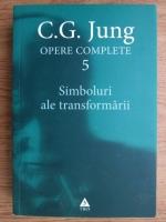 Carl Gustav Jung - Opere complete, volumul 5. Simboluri ale transformarii