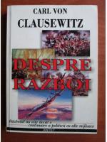 Carl Von Clausewitz - Despre razboi