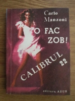 Anticariat: Carlo Manzoni - O fac zob! Calibrul 22