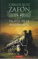 Carlos Ruiz Zafon - Palatul de la miazanoapte