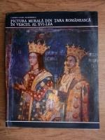 Carmen Laura Dumitrescu - Pictura murala din Tara Romaneasca in veacul al XVI-lea