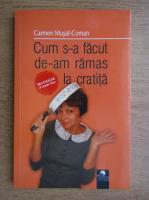 Anticariat: Carmen Musat Coman - Cum s-a facut de-am ramas la cratita