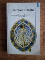 Carmina Burana. Antologie de poezie latina medievala (editie bilingva)