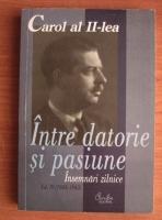 Anticariat: Carol al II-lea - Intre datorie si pasiune. Insemnari zilnice (volumul 4)