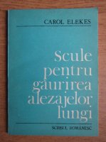 Anticariat: Carol Elekes - Scule pentru gaurirea alezajelor lungi