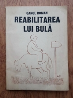 Anticariat: Carol Roman - Reabilitarea lui Bula