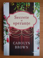 Anticariat: Carolyn Brown - Secrete si sperante