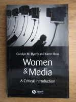 Anticariat: Carolyn M. Byerly - Women and media. A critical introduction