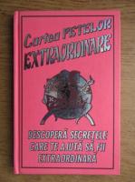 Anticariat: Cartea fetelor extraordinare. Descopera secretele care te ajuta sa fii extraordinar