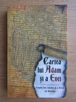Anticariat: Cartea lui Adam si a Evei. Lupta lui Adam si Evei cu Satana