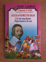 Cartile copilariei. Alexandre Dumas. Cei trei muschetari. Dupa douazeci de ani. Bibliografie scolara completa