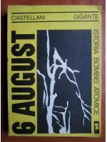 Anticariat: Castellani Gigante - 6 August istoria bombei atomice