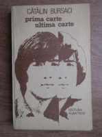Anticariat: Catalin Bursaci - Prima carte, Ultima carte