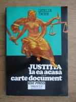 Anticariat: Catalin Tache - Justitia la ea acasa (volumul 3)
