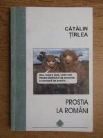 Catalin Tarlea - Prostia la romani