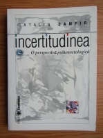Anticariat: Catalin Zamfir - Incertitudinea. O perspectiva psihosociologica