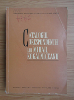 Catalogul corespondentei lui Mihail Kogalniceanu