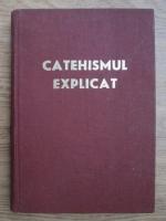 Anticariat: Catehismul explicat. Credinta si viata crestina