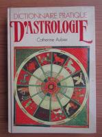 Anticariat: Catherine Aubier - Dictionnaire pratique d'astrologie
