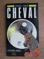 Anticariat: Catherine Aubier - Zodiaque chinois, cheval