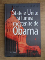 Anticariat: Catherine Durandin - Statele Unite si lumea mostenite de Obama