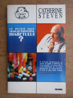 Anticariat: Catherine Steven - Ce putem face singuri impotriva diabetului