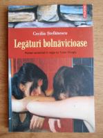 Anticariat: Cecilia Stefanescu - Legaturi bolnavicioase