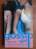 Cecily Von Ziegesar - Gossip girl. Pe tine te vreau