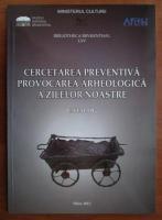 Anticariat: Cercetarea preventiva. Provocarea arheologica a zilelor noastre. Catalog