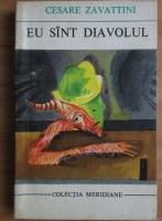 Anticariat: Cesare Zavattini - Eu sunt diavolul