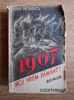 Anticariat: Cezar Petrescu - 1907. Noi vrem pamant! (1943, volumul 2)