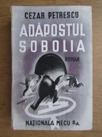 Anticariat: Cezar Petrescu - Adapostul Sobolia (1945)