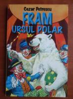Anticariat: Cezar Petrescu - Fram ursul polar