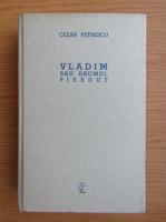 Anticariat: Cezar Petrescu - Vladim sau drumul pierdut