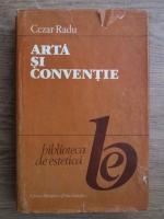 Anticariat: Cezar Radu - Arta si conventie
