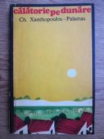 Anticariat: Ch. Xanthopoulos Palamas - Calatorie pe Dunare