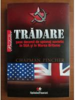 Anticariat: Chapman Pincher - Tradare. Sase decenii de spionaj sovietic in SUA si in Marea Britanie