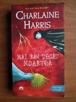 Charlaine Harris - Mai rau decat moartea