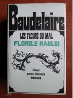 Charles Baudelaire - Les fleurs du mal. Florile raului (editie bibliofila)