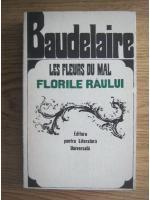 Charles Baudelaire - Les Fleurs du mal. Florile raului (editie bilingva romana, franceza)