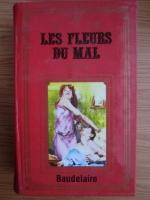 Anticariat: Charles Baudelaire - Les fleurs du mal. Le Spleen de Paris