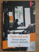 Charles Bukowski - Povesti despre nebunia obisnuita