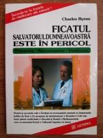 Anticariat: Charles Byrau - Ficatul, salvatorul dumneavoastra este in pericol